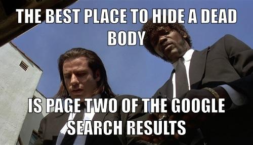 La meilleure place pour cacher un corps mort... est en page 2 des résultats de recherche sur Google!